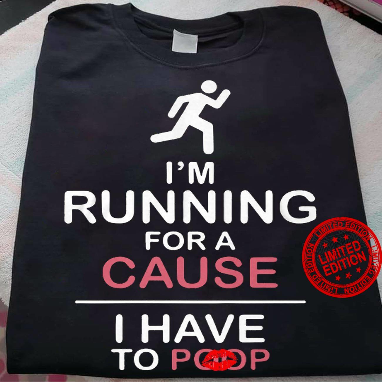 I'm Running For A Cause I Have To Poop Shirt