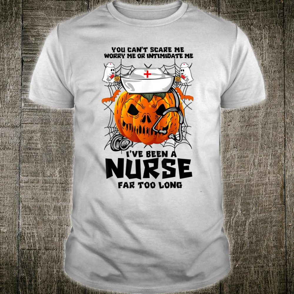 I've Been A Nurse Far Too Long Halloween Nurse Shirt