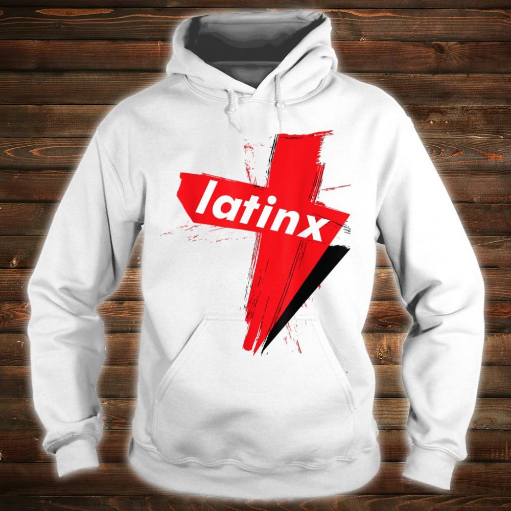 LatinX Support The Movement Shirt hoodie