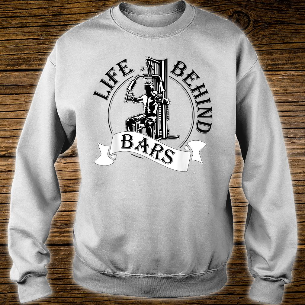 Life Behind Bars Great Fitness & Gym Weightlifter Shirt sweater