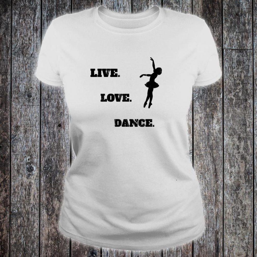 Live Love Dance Shirt ladies tee