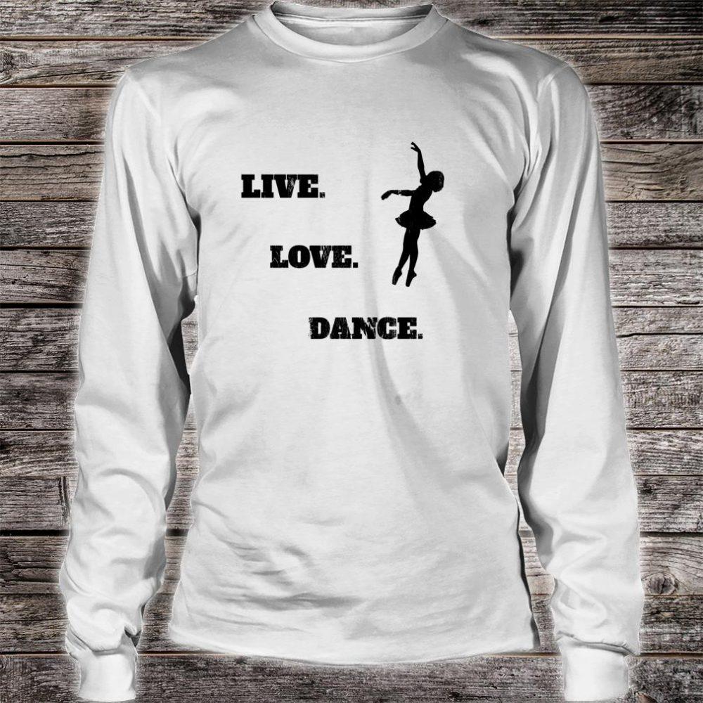 Live Love Dance Shirt long sleeved