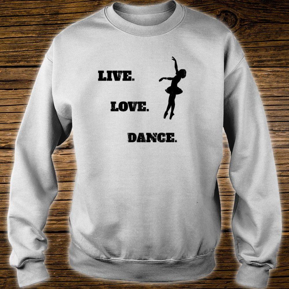 Live Love Dance Shirt sweater