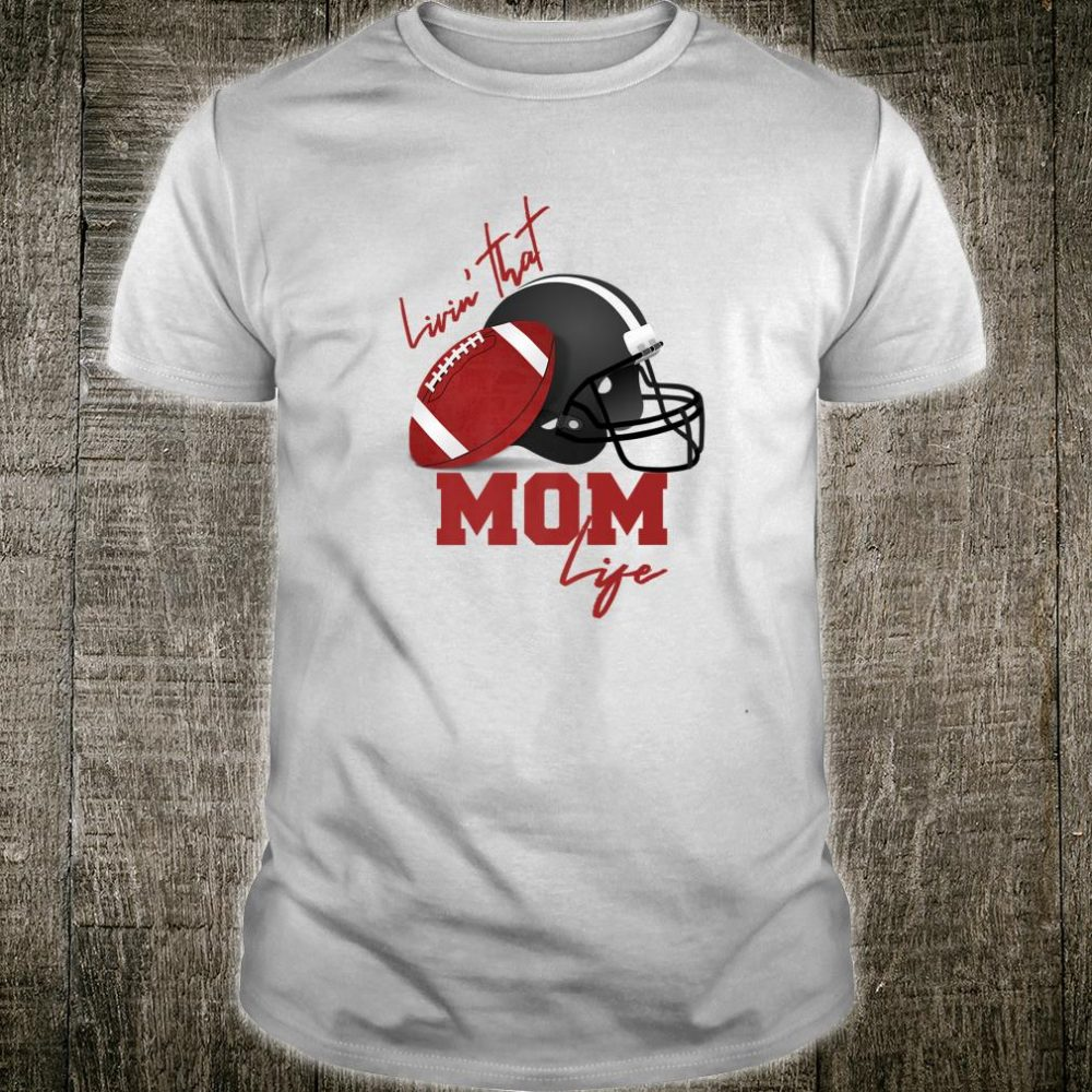 Livin that Football Mom Life a Cool Shirt