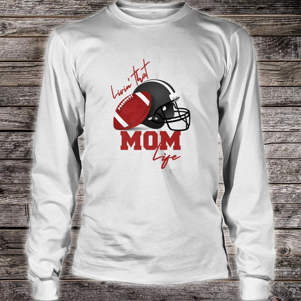 Livin that Football Mom Life a Cool Shirt long sleeved