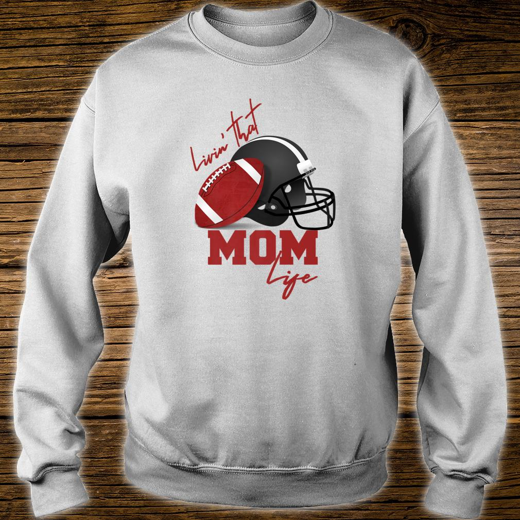 Livin that Football Mom Life a Cool Shirt sweater