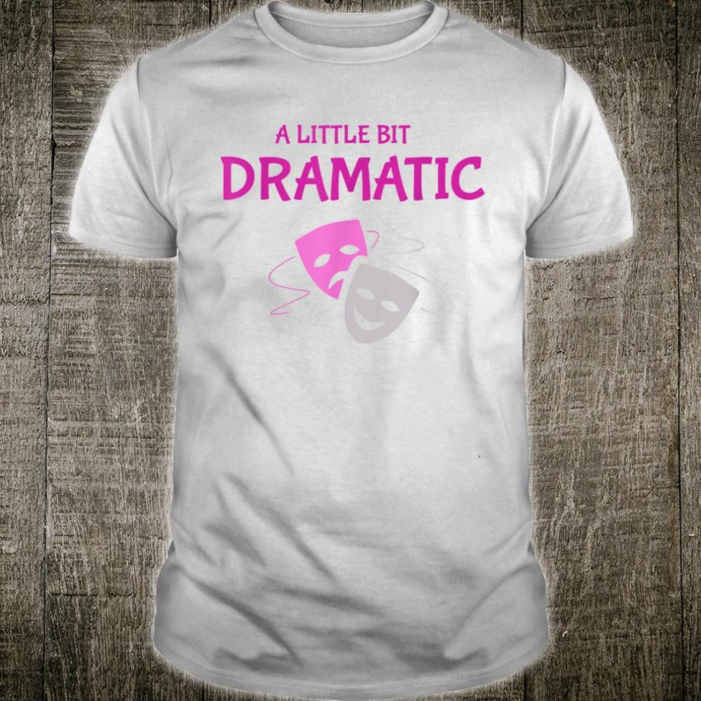 Masks A Little Bit Dramatic Drama Shirt