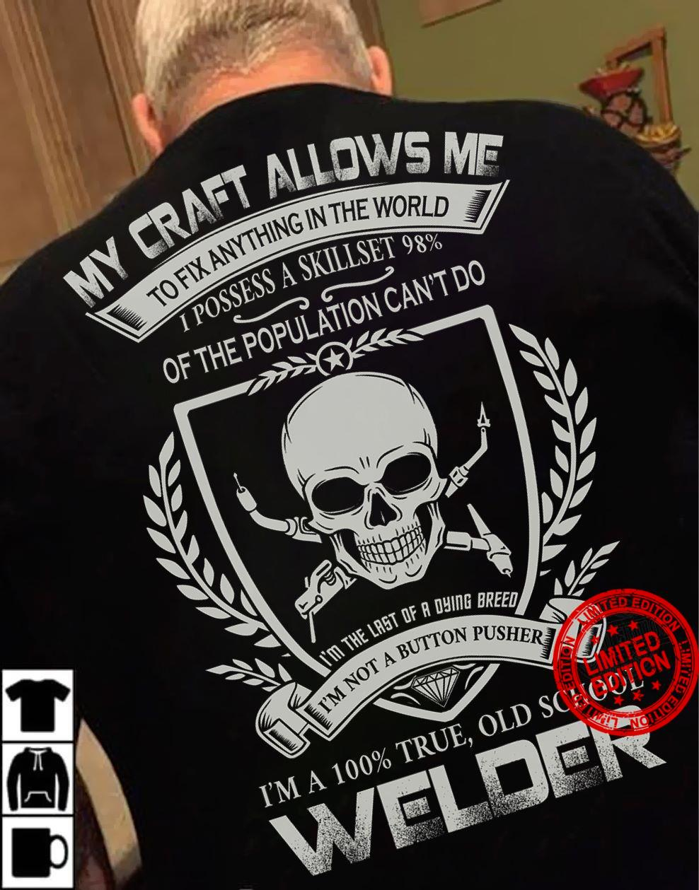 My Craft Allows Me To Fix Anything In The World I Possess A Skill Set 98% Of The Population Can't Do I'm Q 100% True Old School Welder Shirt