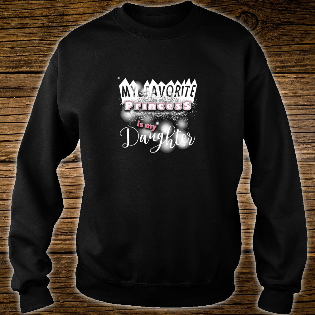 My Favorite Princess Is My Daughter, moms & dads Shirt sweater