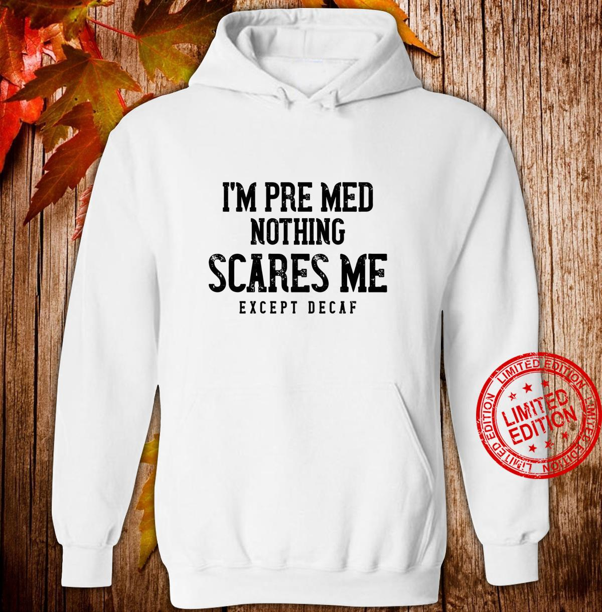 PreMed Caffeine Nothing Scares Me Except Decaf Shirt hoodie