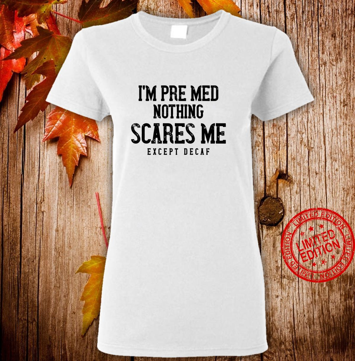 PreMed Caffeine Nothing Scares Me Except Decaf Shirt ladies tee