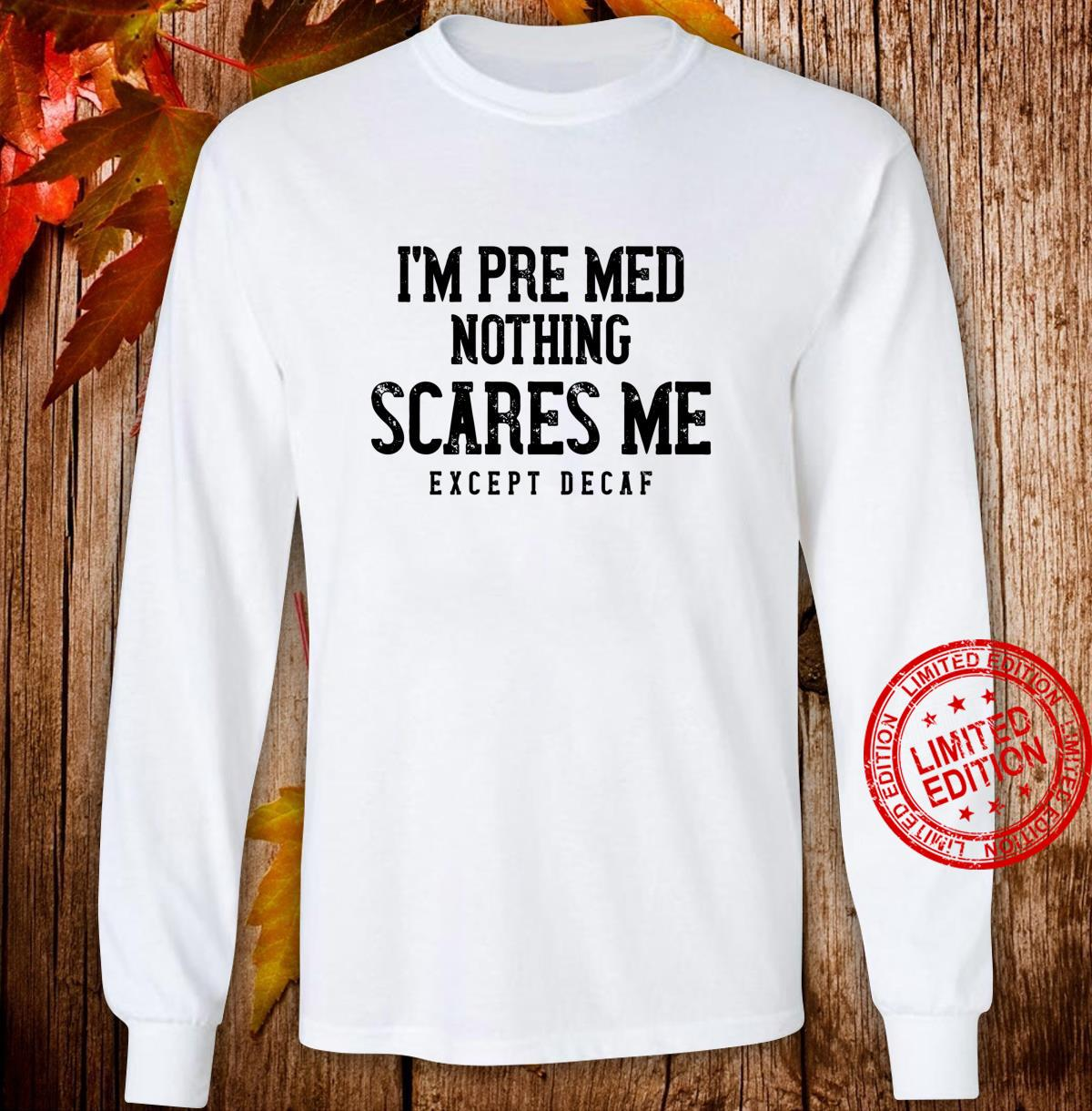 PreMed Caffeine Nothing Scares Me Except Decaf Shirt long sleeved