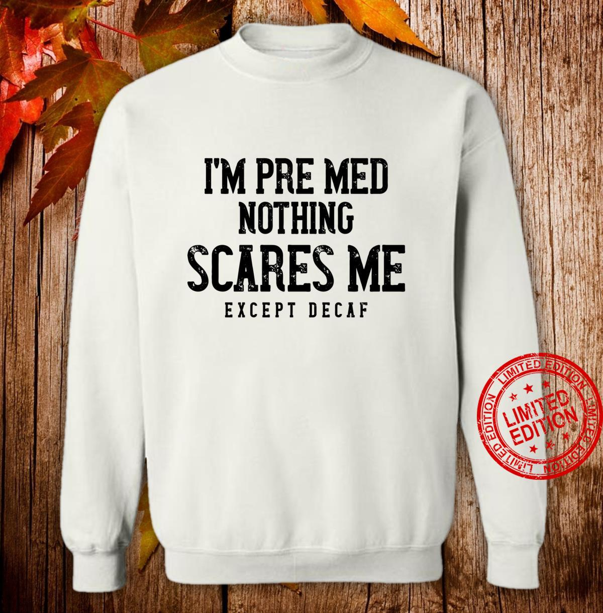 PreMed Caffeine Nothing Scares Me Except Decaf Shirt sweater