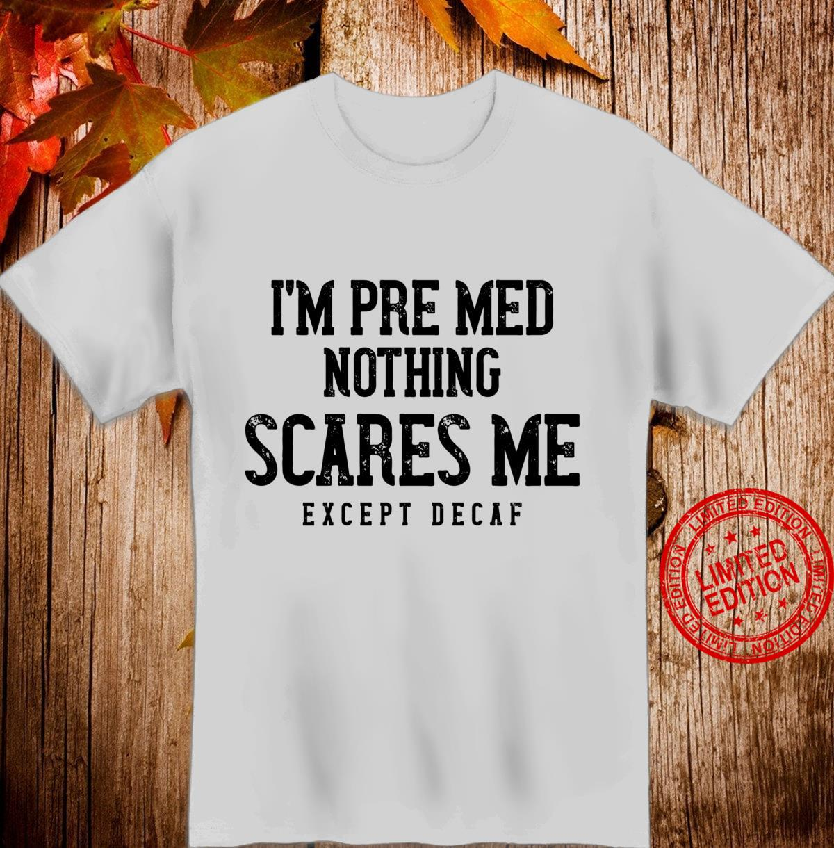 PreMed Caffeine Nothing Scares Me Except Decaf Shirt