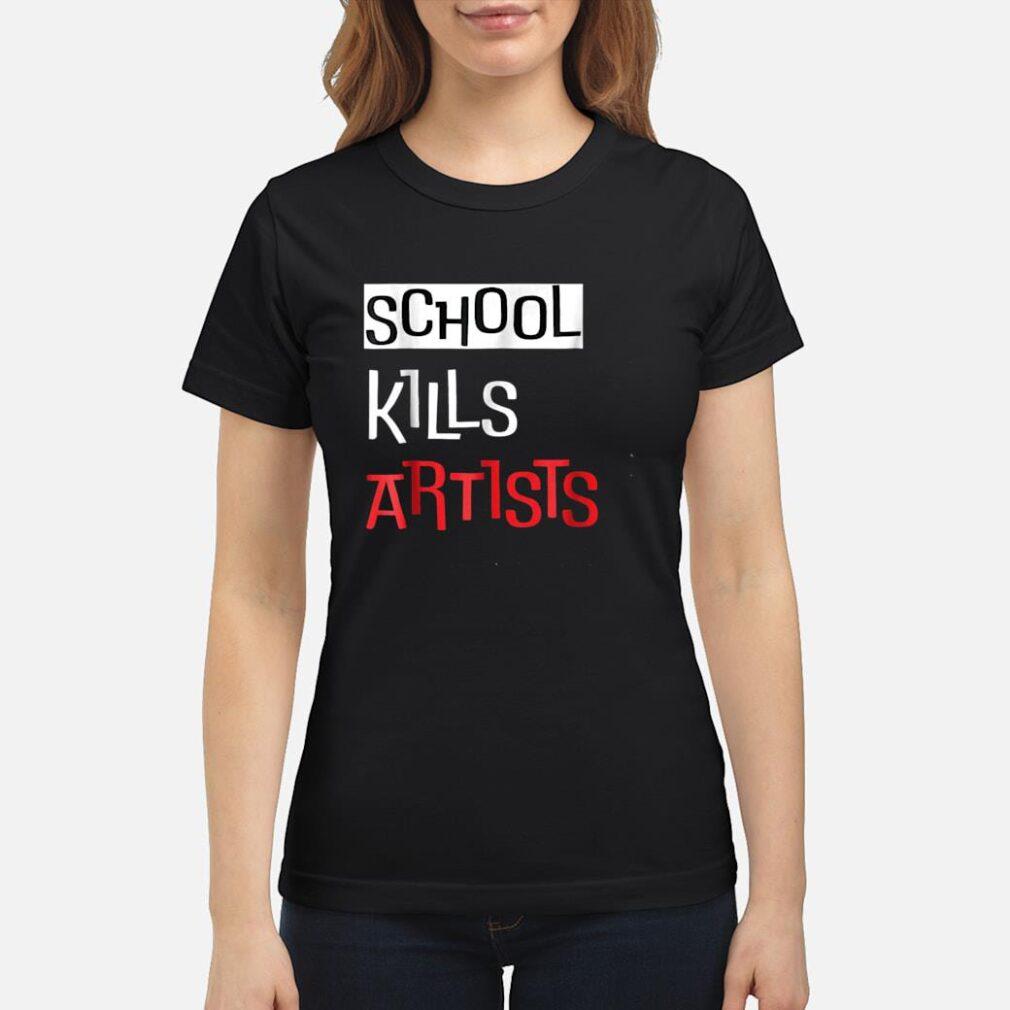 Quote School Kills Artists Shirt ladies tee