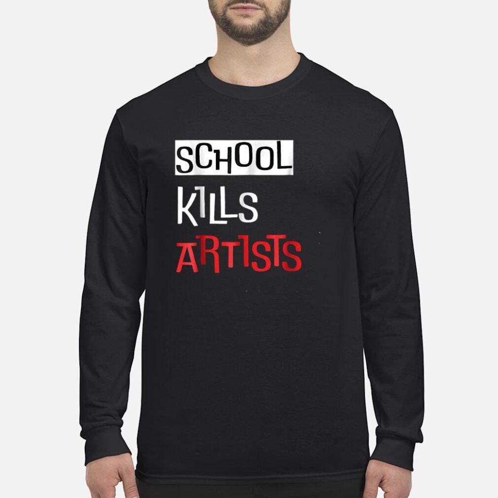 Quote School Kills Artists Shirt long sleeved