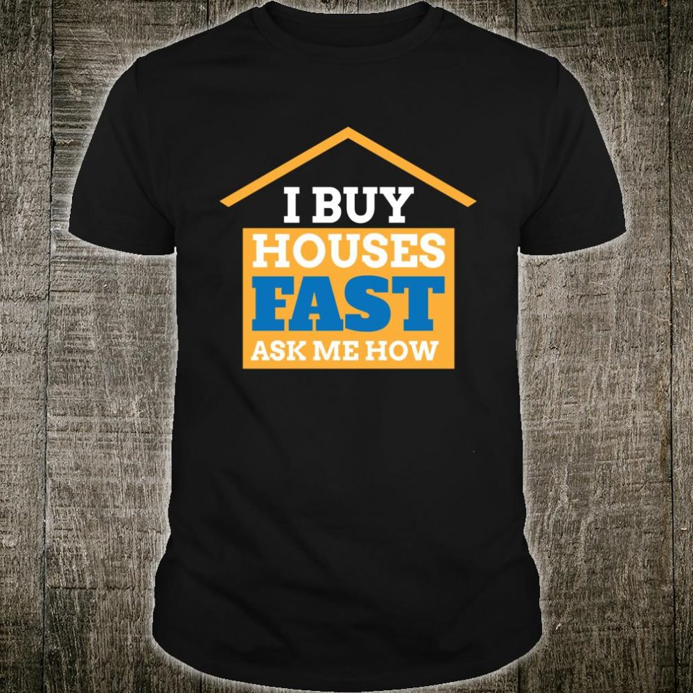 Real Estate Investor I Buy Houses Fast Ask Me How Shirt
