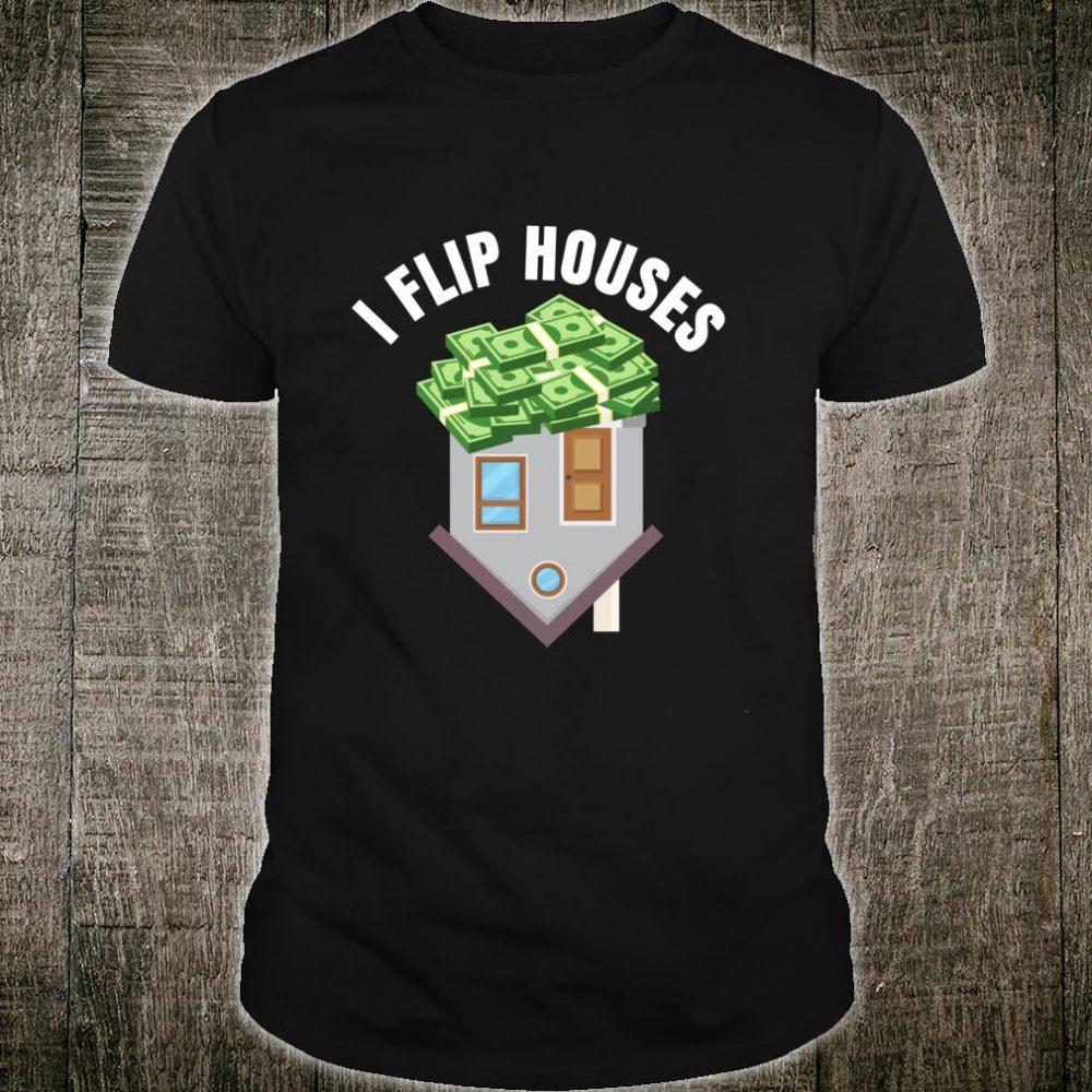 Real Estate Investor I Flip Houses Shirt
