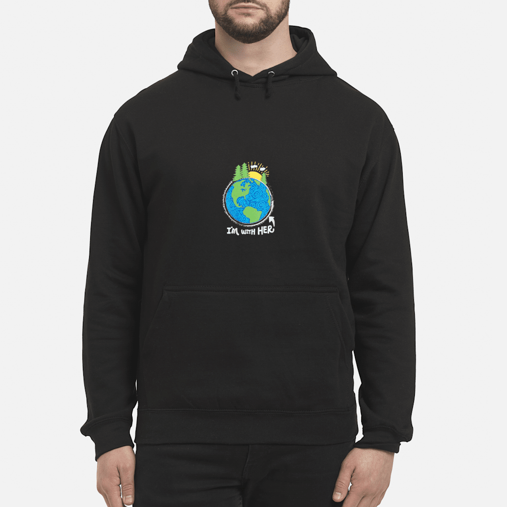 Respect Mother Earth, I'm with Her, Climate Protest Shirt hoodie