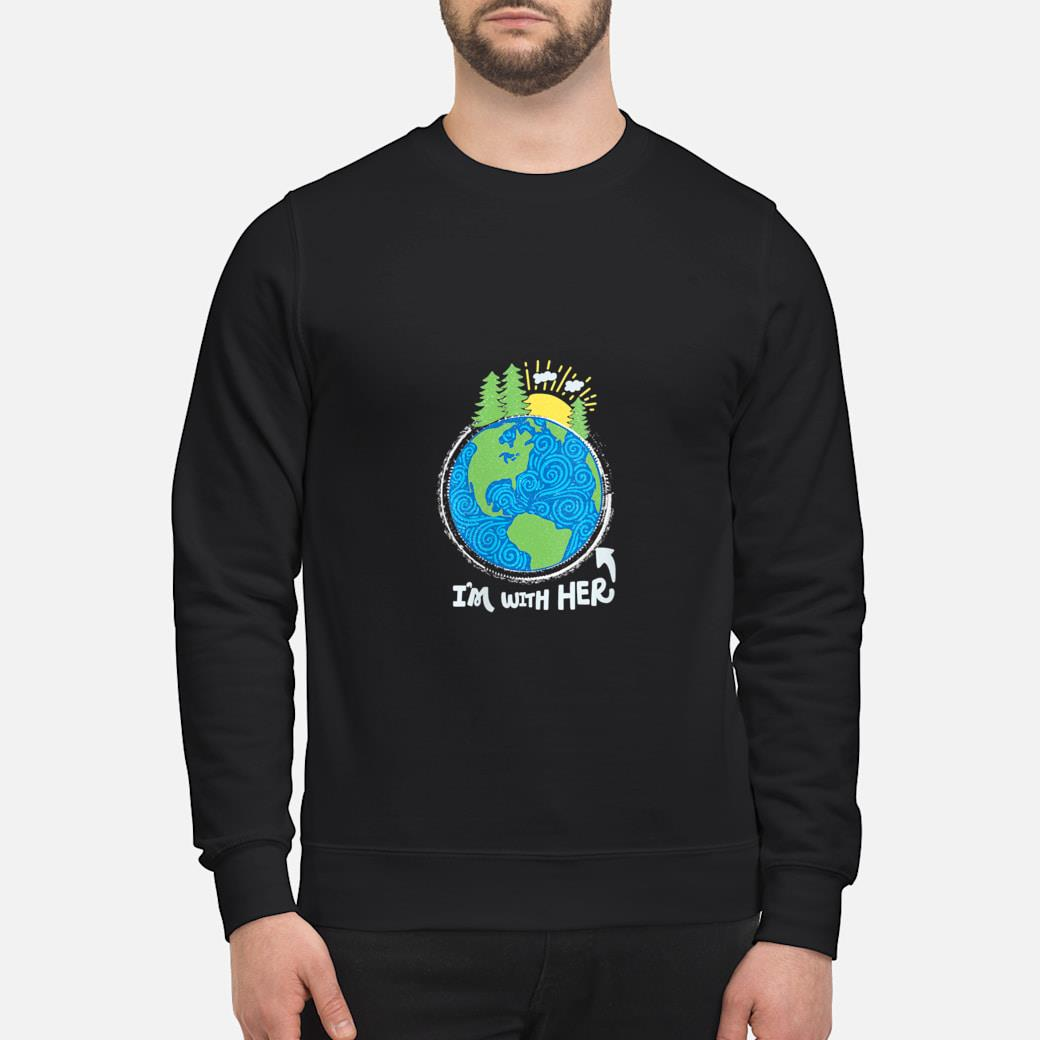 Respect Mother Earth, I'm with Her, Climate Protest Shirt sweater