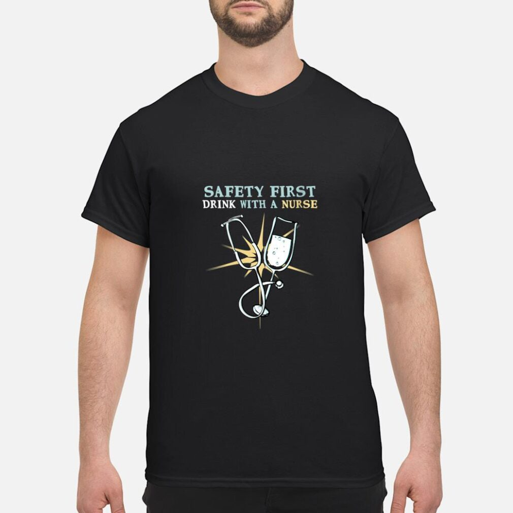 Safety First Drink With A Nurse Cool RN Shirt