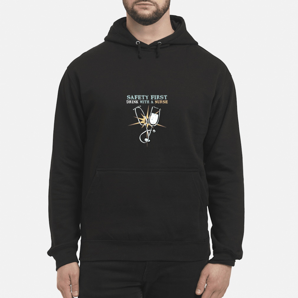Safety First Drink With A Nurse Cool RN Shirt hoodie