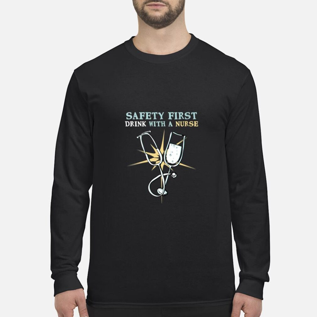 Safety First Drink With A Nurse Cool RN Shirt long sleeved