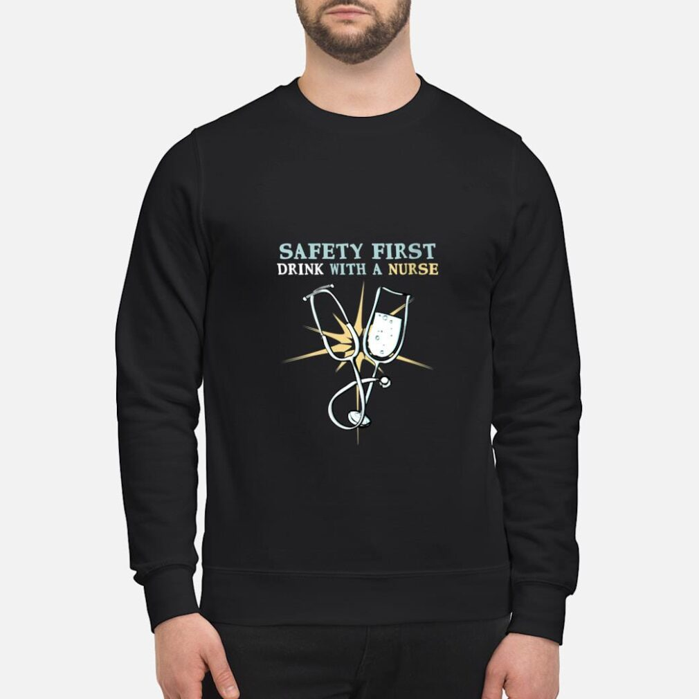 Safety First Drink With A Nurse Cool RN Shirt sweater