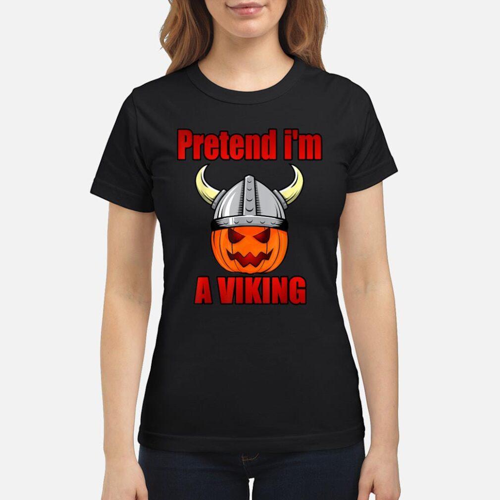 Scandinavian Design Pretend I'm Viking Shirt ladies tee