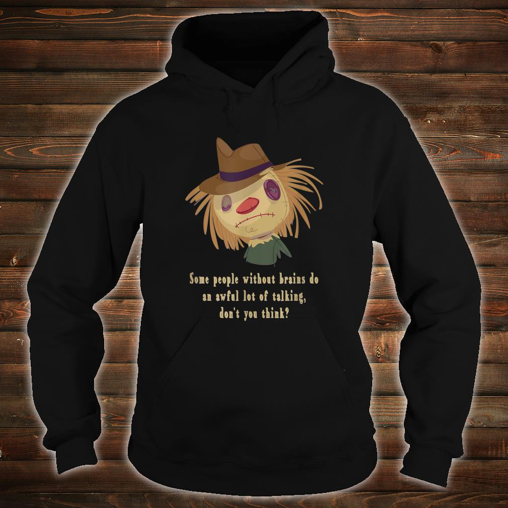 Some People Without Brains Do An Awful Lot Of Talking Shirt hoodie