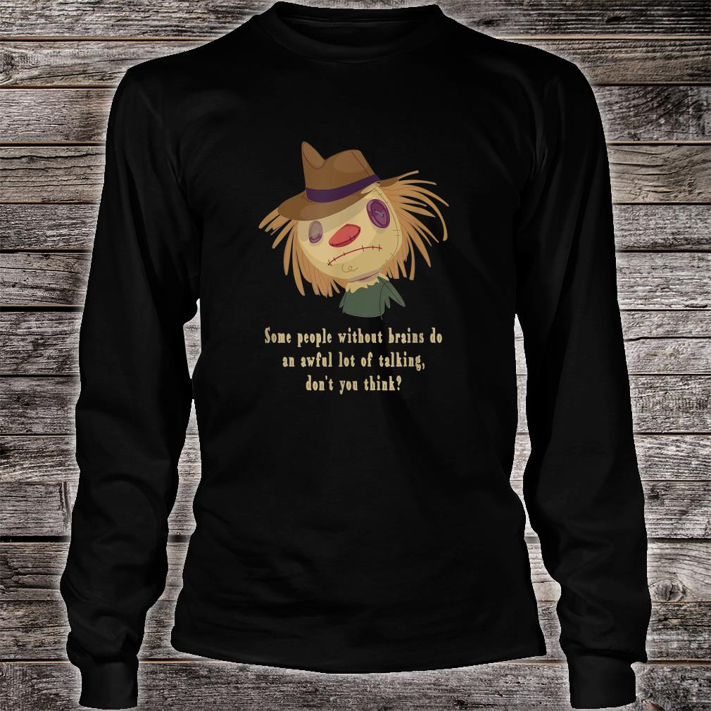 Some People Without Brains Do An Awful Lot Of Talking Shirt long sleeved