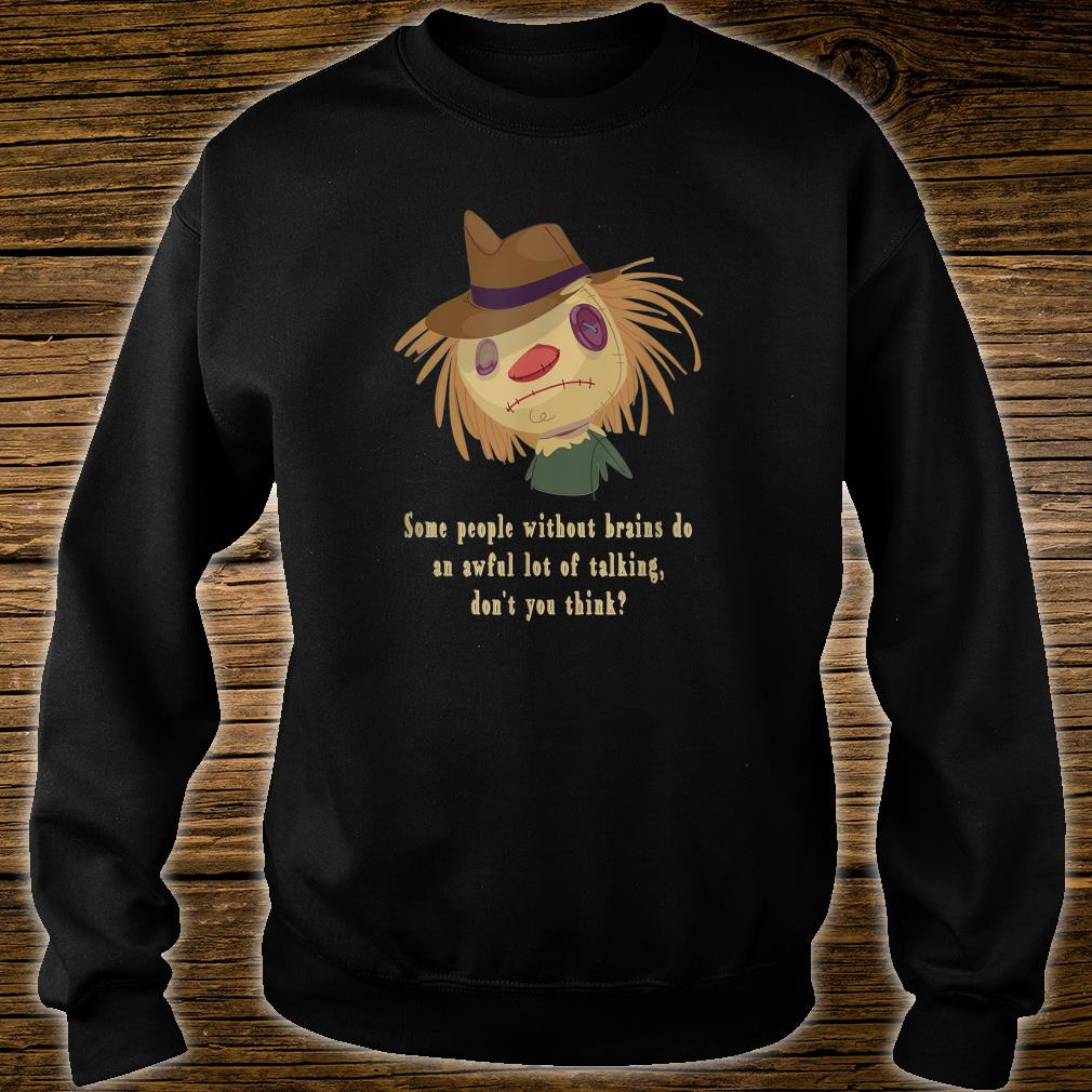 Some People Without Brains Do An Awful Lot Of Talking Shirt sweater