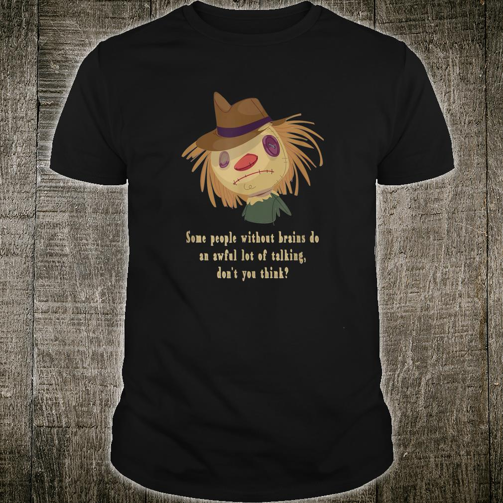 Some People Without Brains Do An Awful Lot Of Talking Shirt