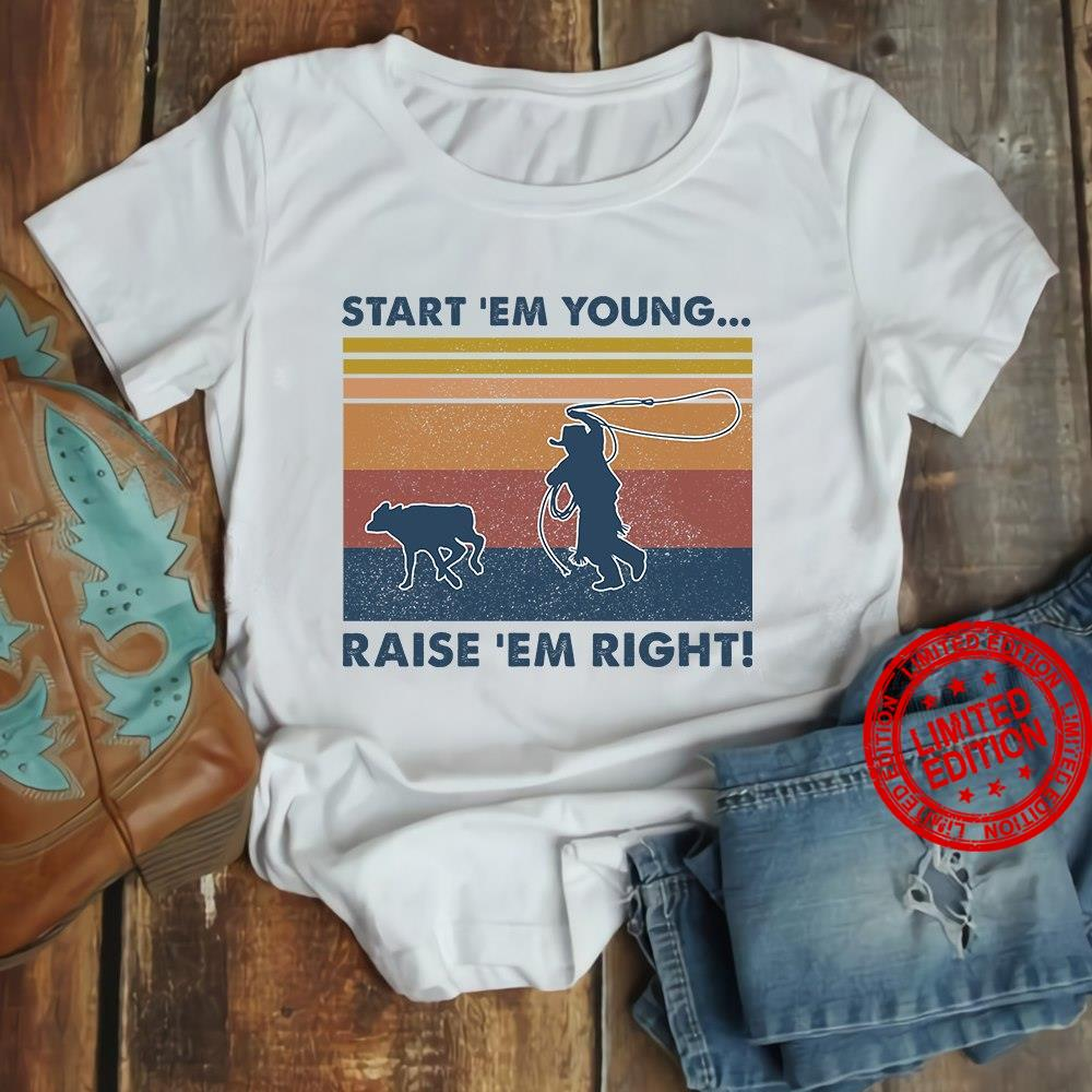 Start Em Young Raise Em Right Shirt