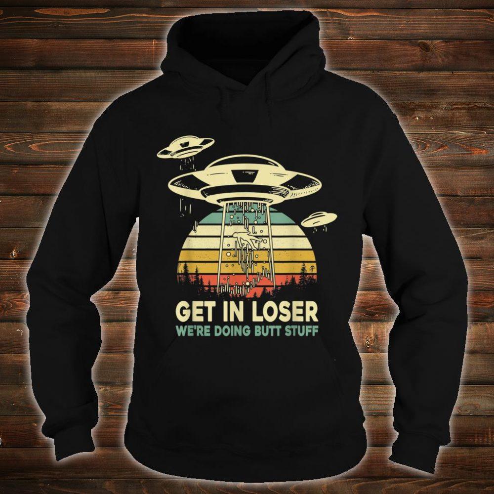 Storm Area 51 Get In Loser We're Doing Butt Stuff Alien Shirt hoodie