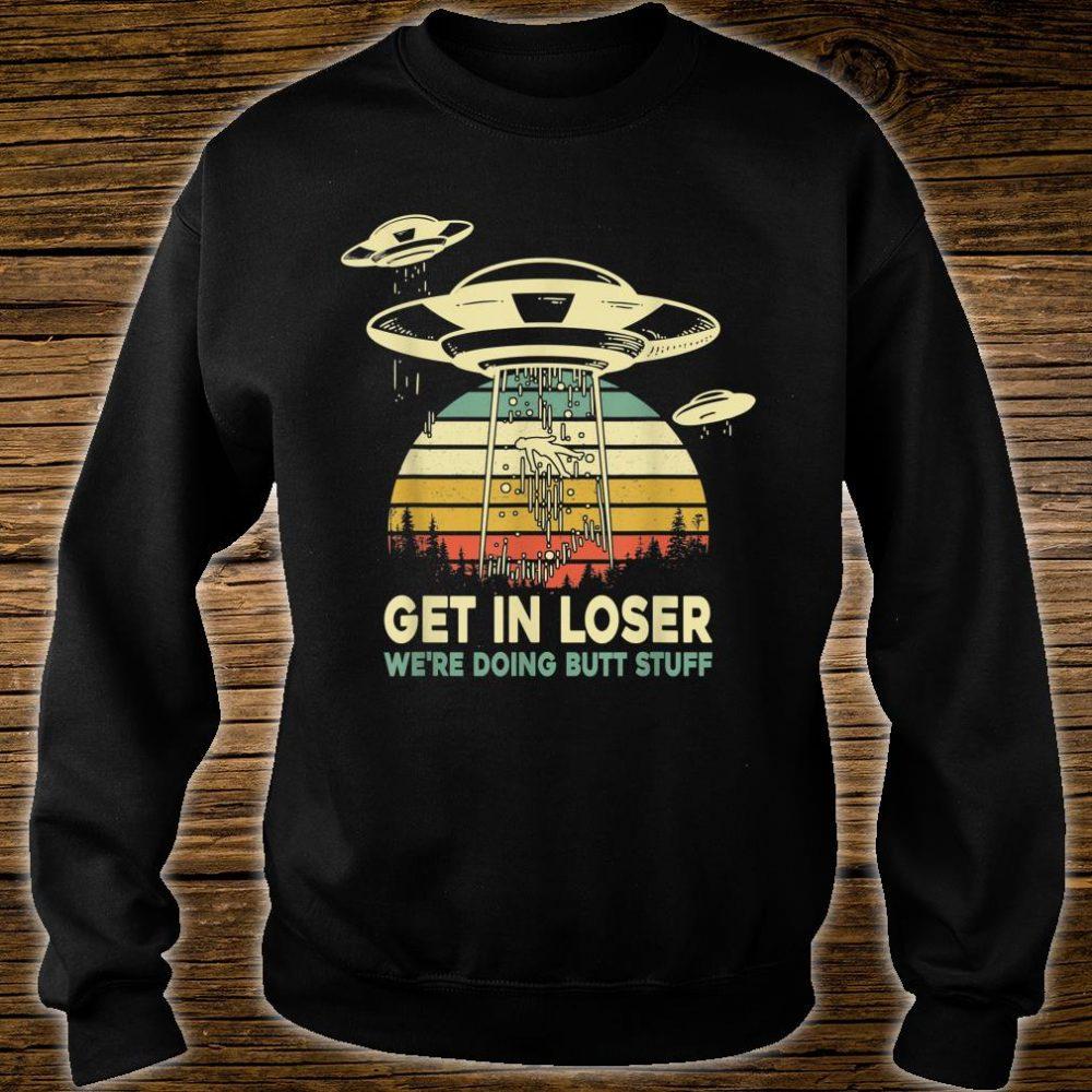 Storm Area 51 Get In Loser We're Doing Butt Stuff Alien Shirt sweater