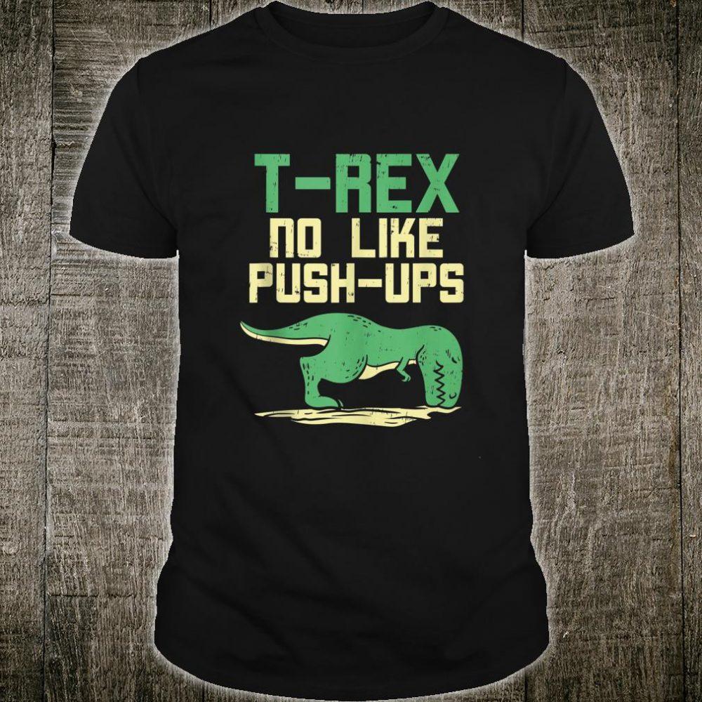 TRex No Like Pushups Dinosaur Gym Workout Fit Muscle Shirt