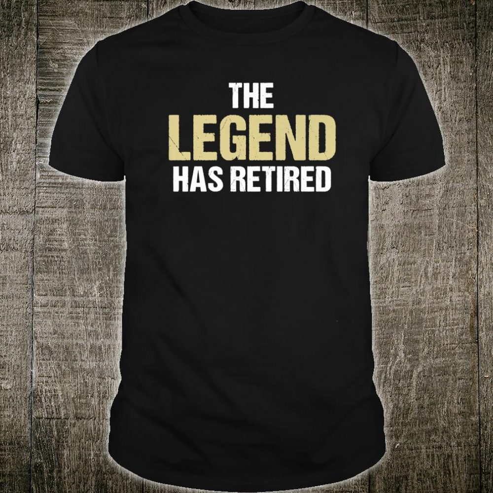 The Legend Has Retired Retirement Shirt