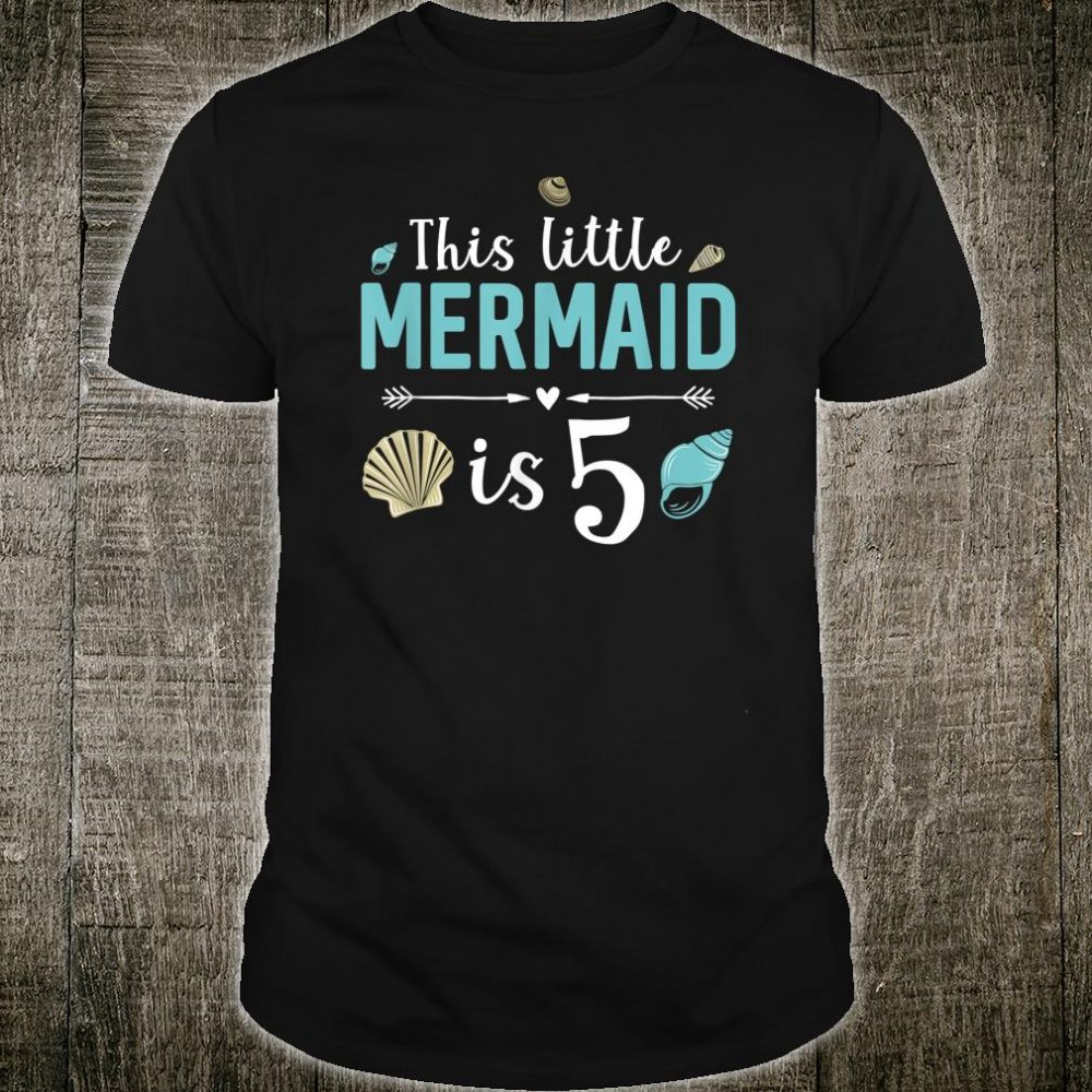 This Little Mermaid Is 5 Years Old Birthday Girl Shirt