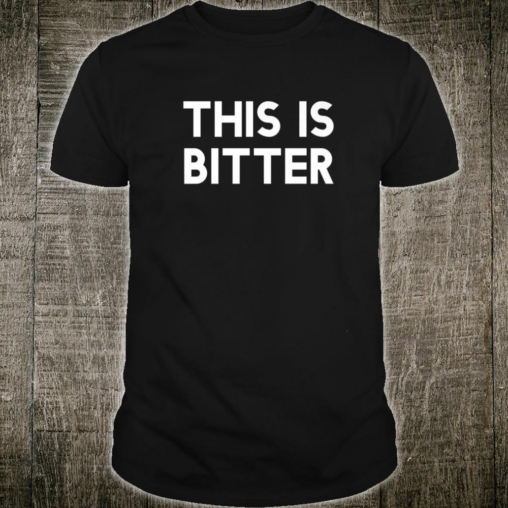 This is bitter Shirt