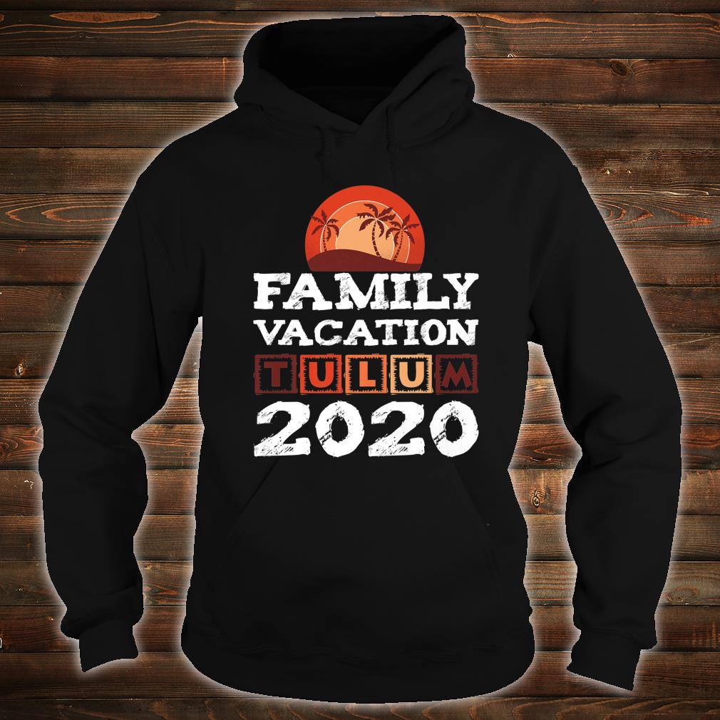 Tulum Family Vacation Mexiko 2020 Shirt hoodie
