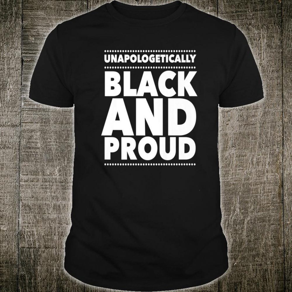 Unapologetically Black And Proud Melanin Shirt