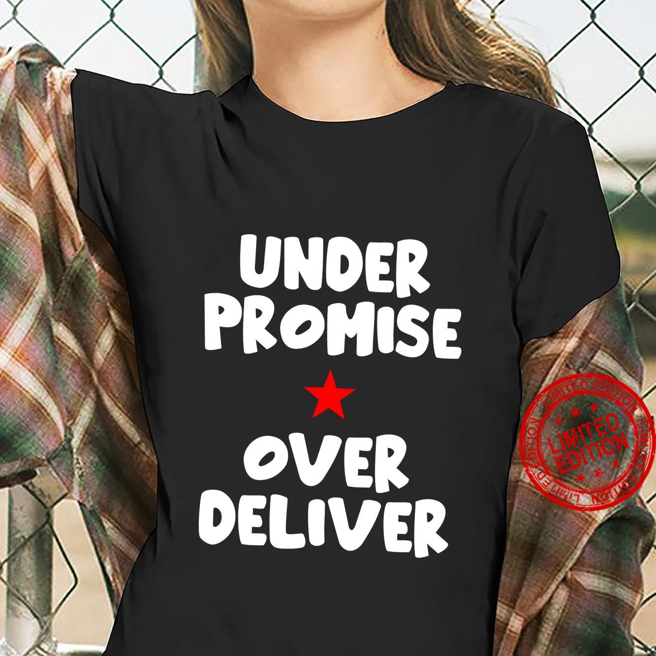 Under Promise Over Deliver Shirt ladies tee