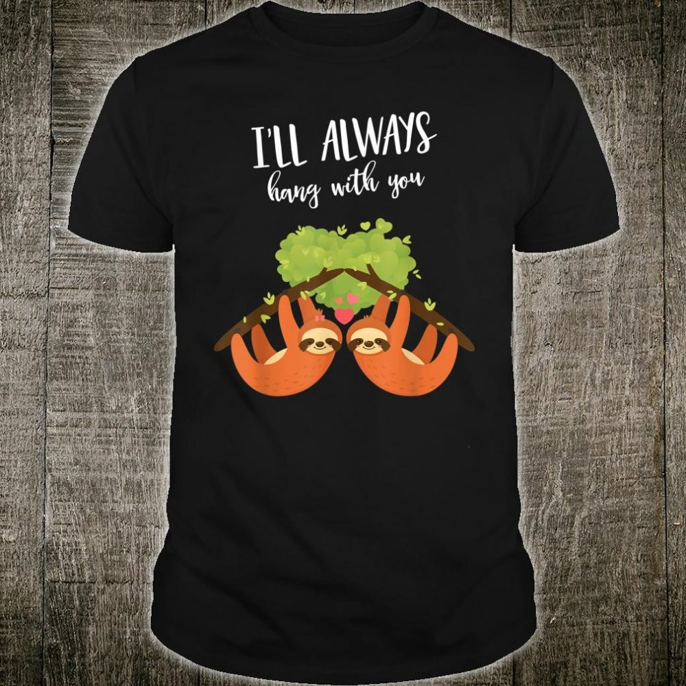 Valentines Day I'll Always Hang With You Sloth Couple design Shirt