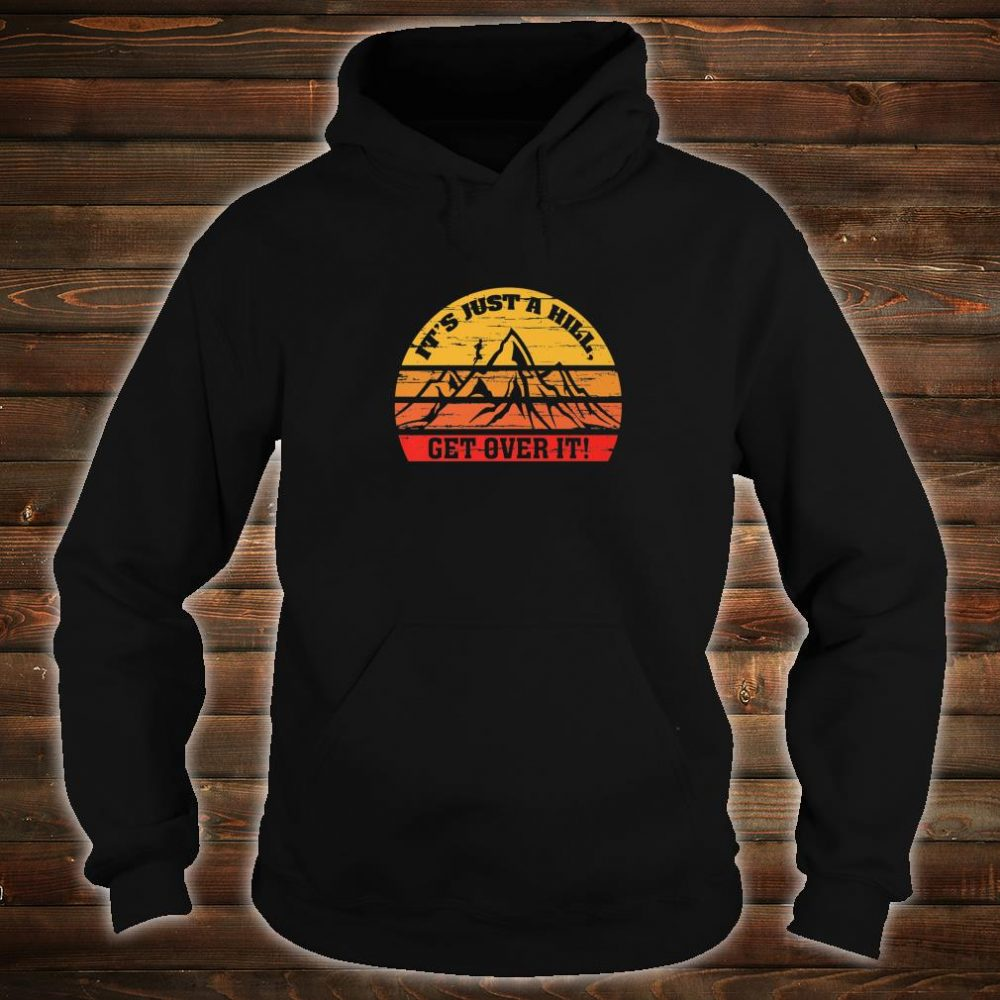 Vintage Retro Just a Hill Get Over it Running Motivational Shirt hoodie