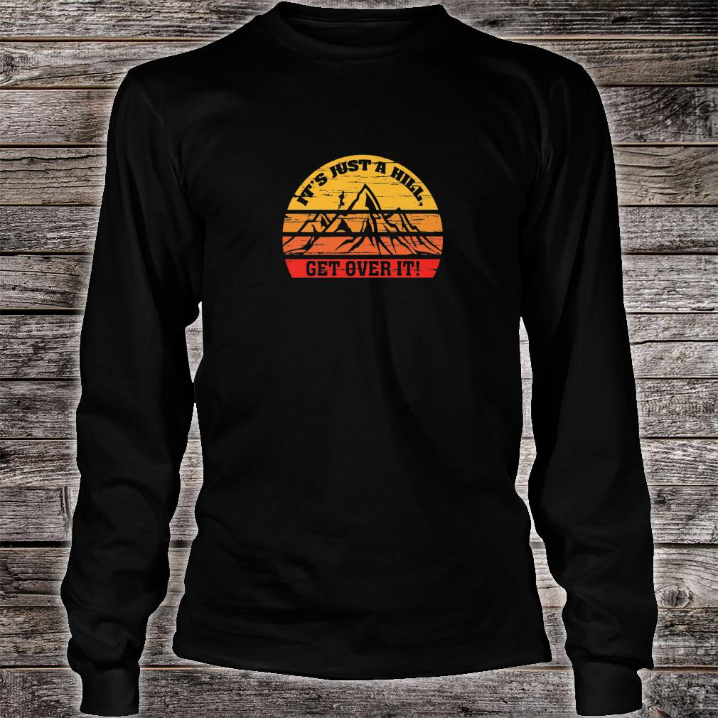 Vintage Retro Just a Hill Get Over it Running Motivational Shirt Long sleeved