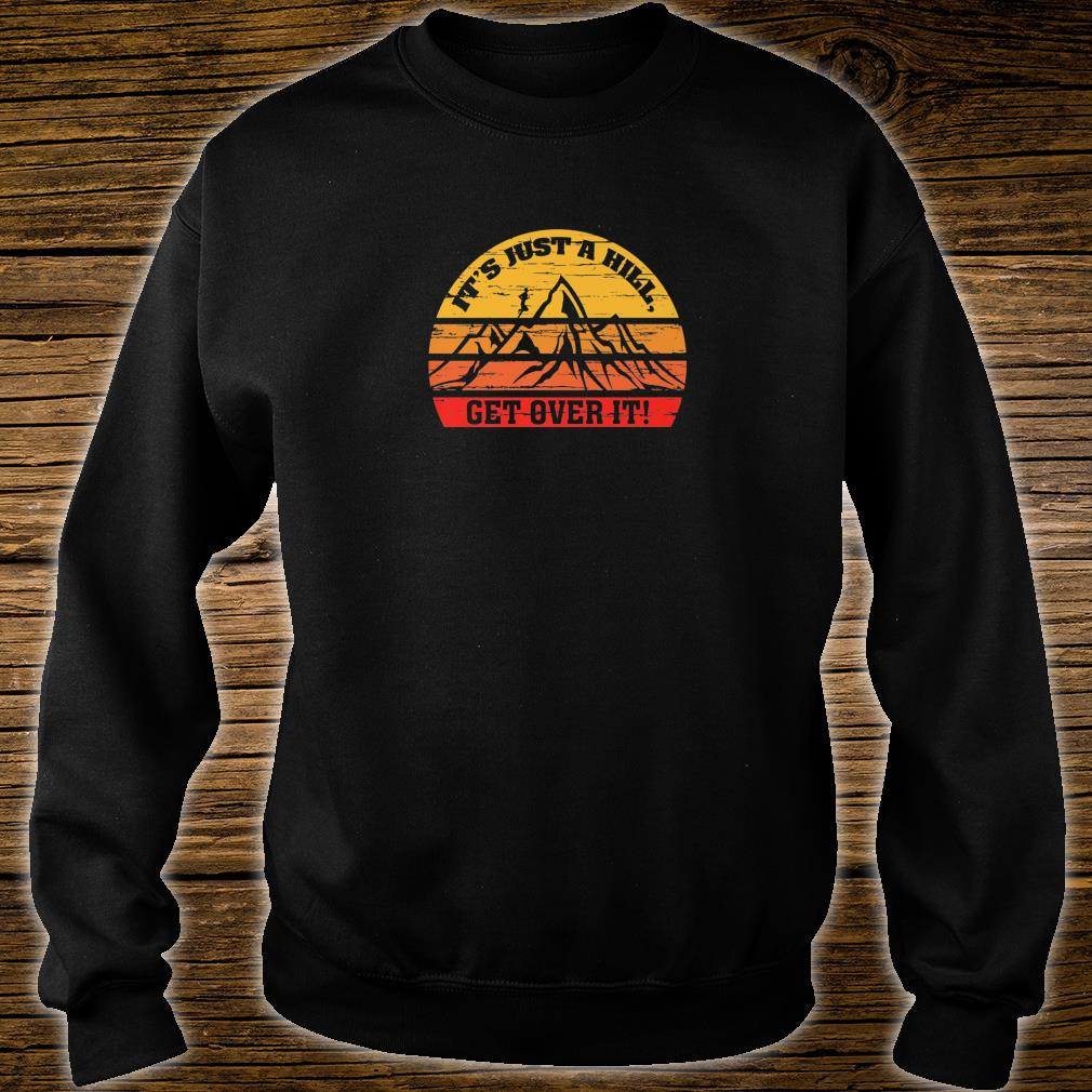 Vintage Retro Just a Hill Get Over it Running Motivational Shirt sweater