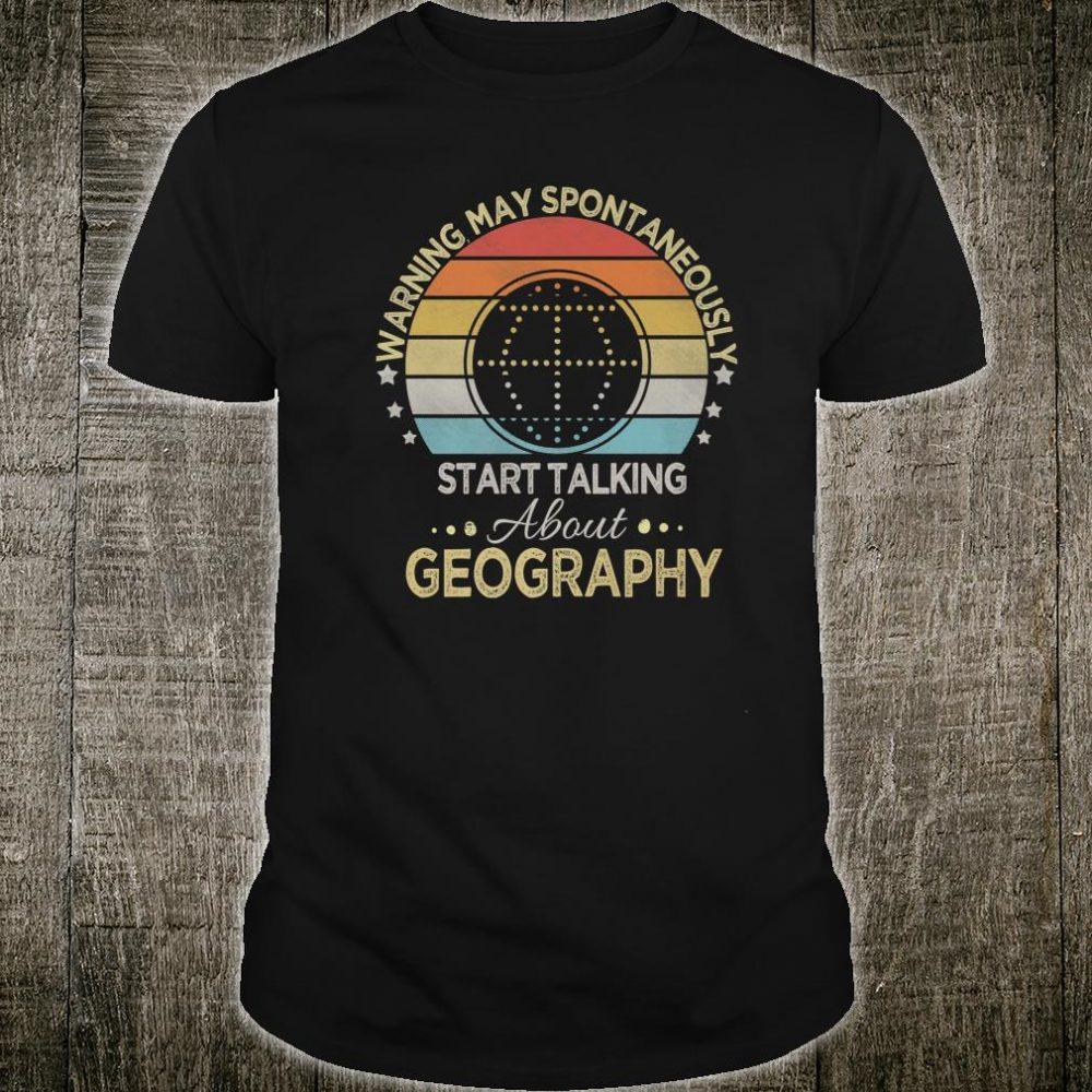 Warning May Spontaneously Start Talking About Geography Shirt