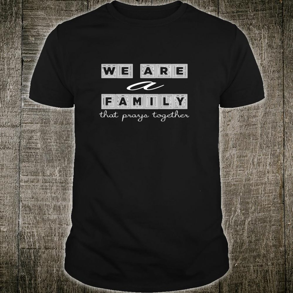 We Are A Family That Prays Together Family ReunionHolidays Shirt