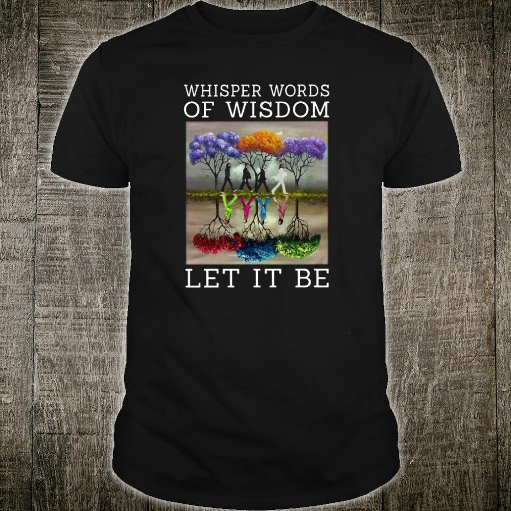Whisper words of wisdomLetItBe Shirt